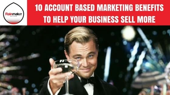 10 Account Based Marketing Benefits - Account Based Marketing Agency London News