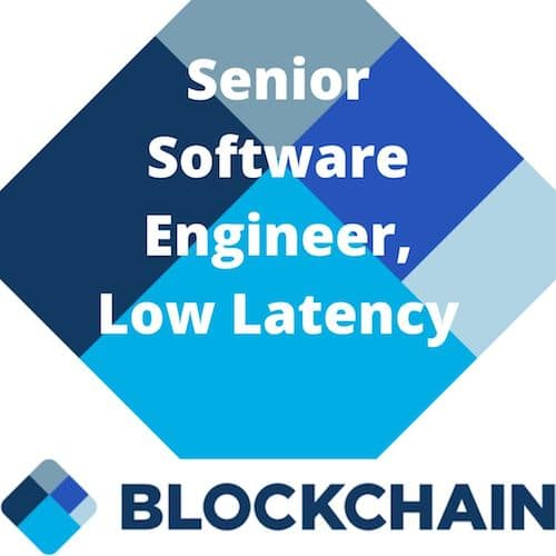 Blockchain Jobs London - Blockchain dot com Senior Software Engineer Low Latency
