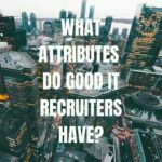 What attributes do the best IT Recruitment agencies have - IT recruitment agencies London UK